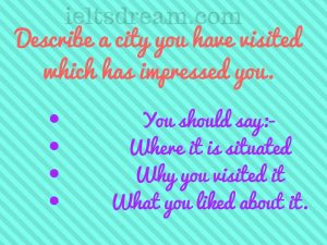 Describe a city you have visited which has impressed you.
