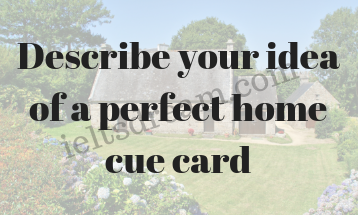 Describe your idea of a perfect home cue card