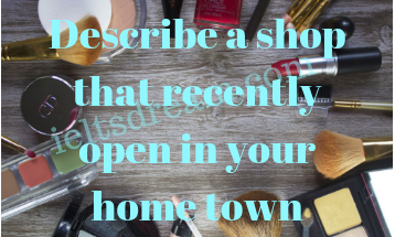 Describe a shop that recently open in your home town