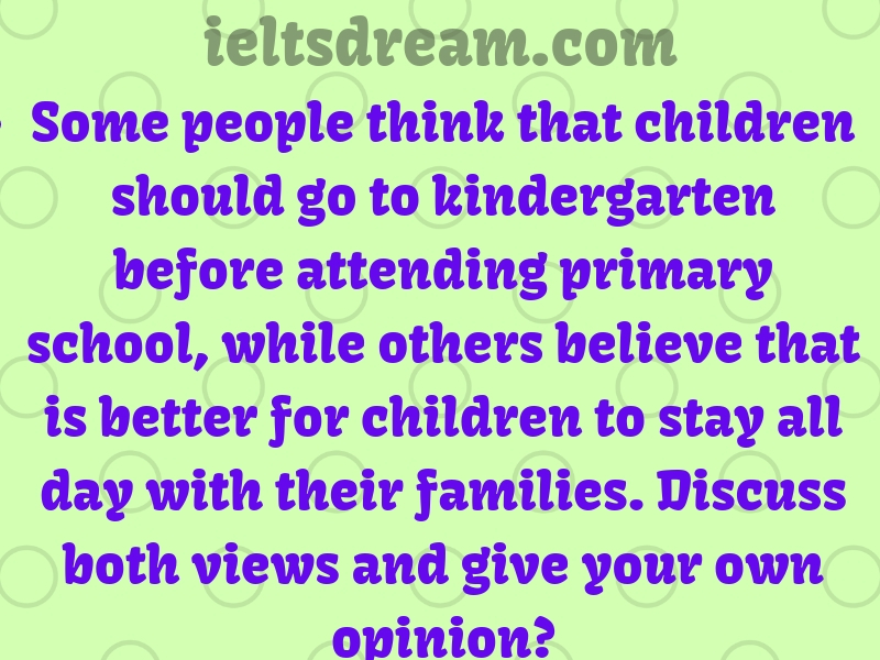 Some people think that children should go to kindergarten before attending