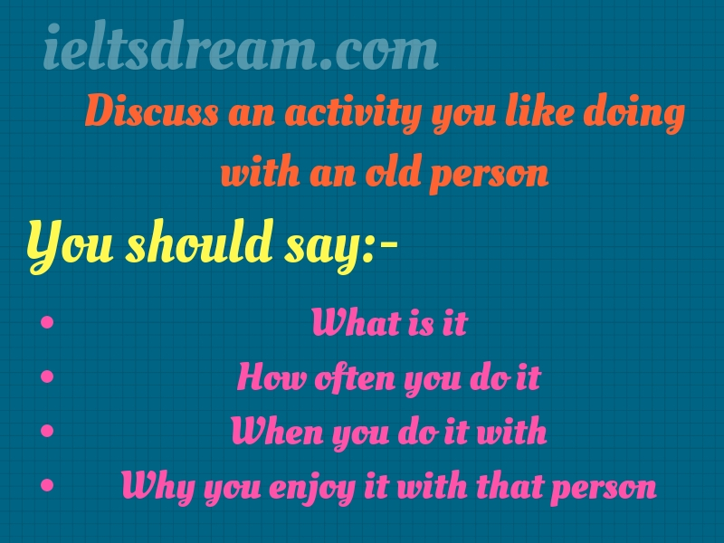 Discuss an activity you like doing with an old person