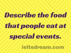 Describe the food that people eat at special events.