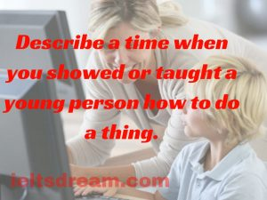 Describe a time when you showed or taught a young person how to do a thing.
