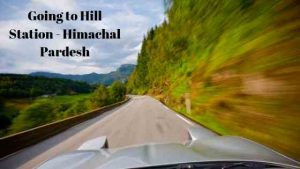 Going to Hill Station - Himachal Pardesh