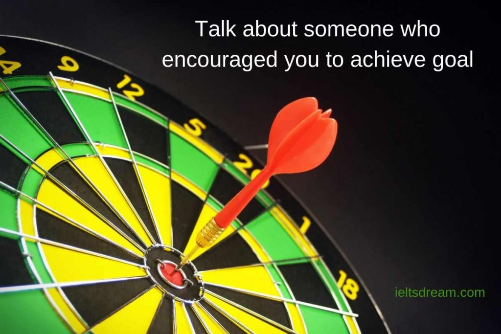 Talk about someone who encouraged you to achieve goal