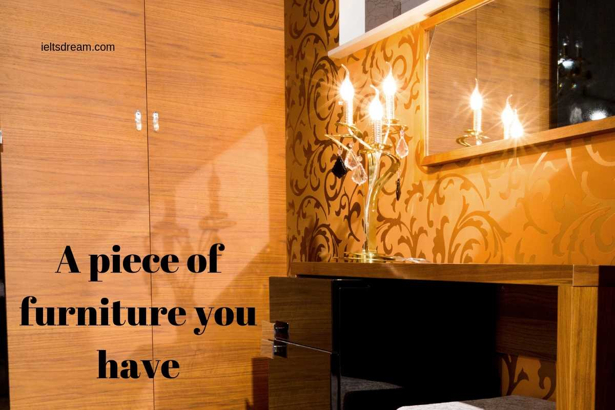 Describe a piece of furniture you have.