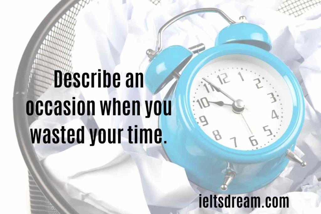 Describe an occasion when you wasted your time.