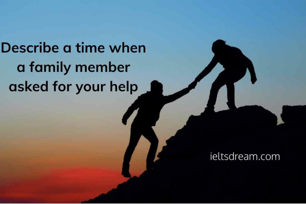 Describe a time when a family member asked for your help